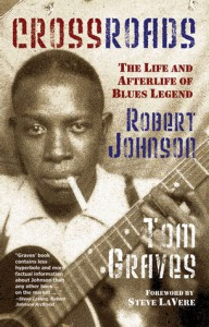 Crossroads: The Life and Afterlife of Blues Legend Robert Johnson - Tom Graves, Steve LaVere