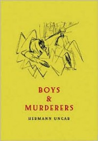 Boys and Murderers - Hermann Ungar,  Isabel F. Cole (Translator)