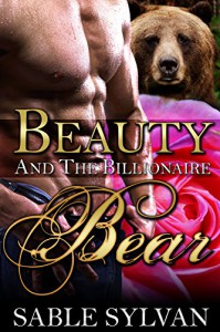 Beauty And The Billionaire Bear: A BBW Bear Shifter Paranormal Romance Novella (The Shifter Princes Book 2) - Sable Sylvan
