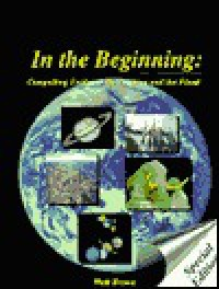 In the Beginning: Compelling Evidence for Creation & the Flood - Walt Brown