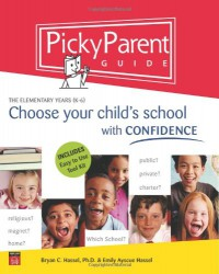 Picky Parent Guide: Choose Your Child's School with Confidence, the Elementary Years (K-6) - Bryan C. Hassel
