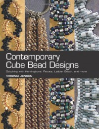 Contemporary Cube Bead Designs: Stitching with Herringbone, Peyote, Ladder Stitch, and More - Virginia Jensen