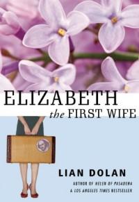 Elizabeth the First Wife - Lian Dolan