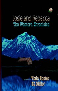 Josie & Rebecca: The Western Chronicles - B.L. Miller, Vada Foster