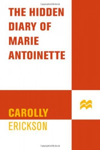 The Hidden Diary of Marie Antoinette - Carolly Erickson