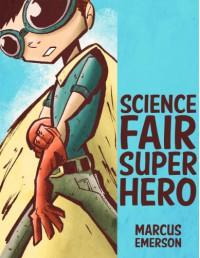 Science Fair Super Hero - Marcus Emerson, Noah Child