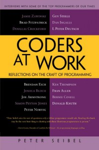 Coders at Work: Reflections on the Craft of Programming - Peter Seibel