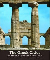The Greek Cities of Magna Graecia and Sicily - Luca Cerchiai, Fausto Longo, Lorena Janelli, Mark Edward Smith