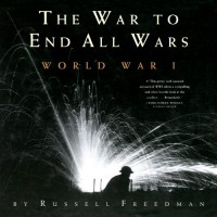 The War to End All Wars: World War I - Russell Freedman