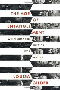The Age of Entanglement: When Quantum Physics Was Reborn - Louisa Gilder