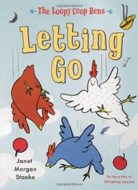 The Loopy Coop Hens: Letting Go - Janet Morgan Stoeke