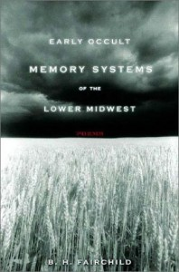Early Occult Memory Systems of the Lower Midwest: Poems - B.H. Fairchild
