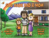 God Made Dad & Mom: God's View of the Family - Amber Dee Parker, Hannah Segura