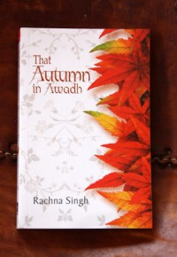 That Autumn in Awadh - Rachna Singh