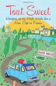 Tout Sweet: Hanging Up My High Heels For A New Life In Rural France - Karen Wheeler