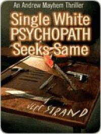 Single White Psychopath Seeks Same [Andrew Mayhem Thriller #2] - Jeff Strand