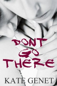 Don't Go There - Kate Genet