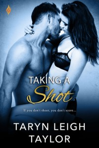 Taking a Shot  - Taryn Leigh Taylor