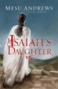 Isaiah's Daughter: A Novel of Prophets and Kings - Mesu Andrews
