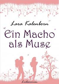 Ein Macho als Muse (Pfälzische Liebe, Band 1) - Lara Kalenborn