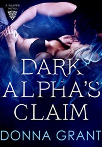 Dark Alpha's Claim: A Reaper Novel - Donna Grant