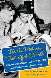 It's the Pictures That Got Small( Charles Brackett on Billy Wilder and Hollywood's Golden Age)[ITS THE PICT THAT GOT SMALL][Hardcover] - AnthonySlide