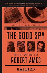 The Good Spy: The Life and Death of Robert Ames - Kai Bird