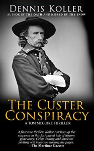 The Custer Conspiracy (A Tom McGuire Thriller) - Dennis Koller