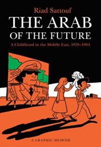 The Arab of the Future: A Graphic Memoir - Riad Sattouf
