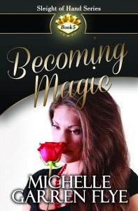 Becoming Magic (Sleight of Hand #5) - Michelle Garren Flye