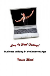 Say It With Feeling! Business Writing in the Internet Age - Michael Meek, Teresa Meek