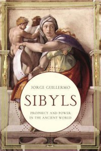 Sibyls: Prophecy and Power in the Ancient World - Jorge Guillermo