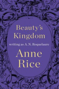 Beauty's Kingdom - Anne Rice, A.N. Roquelaure