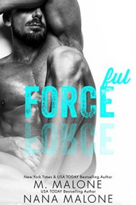 Forceful (FREE, Enemies to Lovers, Military Romance, Shameless Series) - M. Malone, Nana Malone