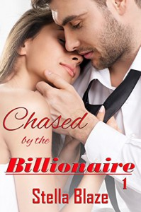 Chased by the Billionaire 1 - Stella Blaze
