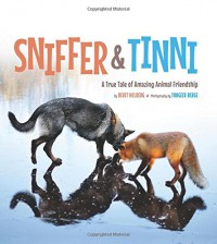 Sniffer & Tinni: A True Tale of Amazing Animal Friendship - Berit Helberg, Torgeir Berge