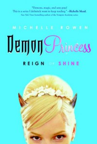 Demon Princess: Reign or Shine - Michelle Rowen