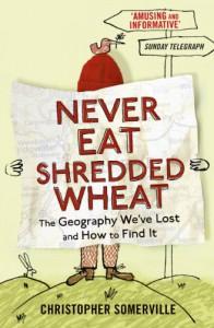Never Eat Shredded Wheat - Christopher Somerville