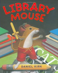 Library Mouse - Daniel Kirk