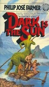 Dark is the Sun - Philip José Farmer