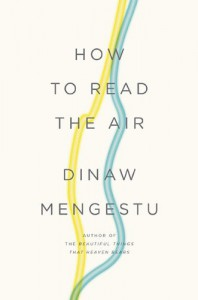 How to Read the Air - Dinaw Mengestu