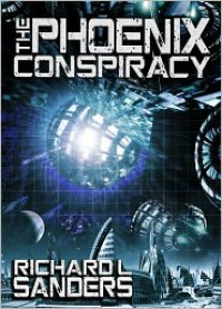 The Phoenix Conspiracy - Richard L. Sanders