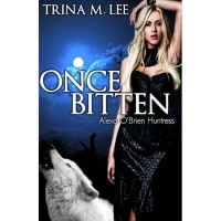 Once Bitten (Alexa O'Brien Huntress, #1) - Trina M. Lee