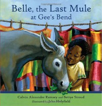 Belle, The Last Mule at Gee's Bend: A Civil Rights Story - 'Calvin Alexander Ramsey',  'Bettye Stroud'