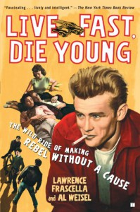 Live Fast, Die Young: The Wild Ride of Making Rebel Without a Cause - Lawrence Frascella, Al Weisel