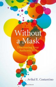 Without a Mask: Discovering Your Authentic Self - Avikal Costantino