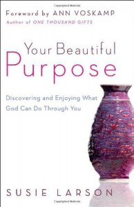 Your Beautiful Purpose: Discovering and Enjoying What God Can Do Through You - Susie Larson