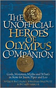 The Unofficial Heroes of Olympus Companion: Gods, Monsters, Myths and What's in Store for Jason, Piper and Leo - Natalie Buczynsky,  Richard Marcus,  Jonathan Shelnutt