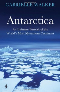 Antarctica: An Intimate Portrait of the World's Most Mysterious Continent - Gabrielle Walker