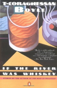 If the River Was Whiskey - T.C. Boyle